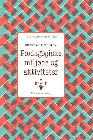 trine holst mortensen – Grundfaglig viden om pædagogiske miljøer og aktiviteter-trine holst mortensen-bog på saxo.com