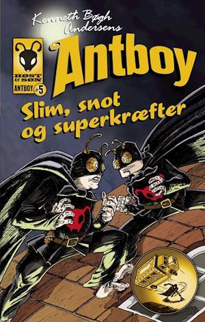 Kenneth Bøgh Andersens Antboy - slim, snot og superkræfter