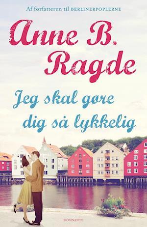Bog, hæftet Jeg skal gøre dig så lykkelig af Anne B. Ragde