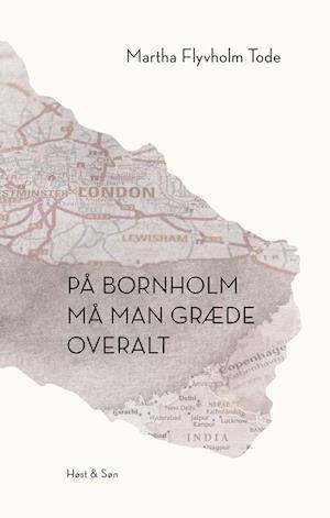 Bog, hæftet På Bornholm må man græde overalt af Martha Flyvholm Tode
