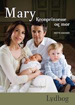Mary - Kronprinsesse og mor af Mette Bacher