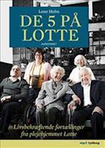 De 5 på Lotte - Livsbekræftende fortællinger fra plejehjemmet Lotte af Lone Holm