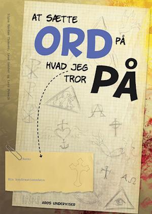 Bog hæftet At sætte ord på hvad jeg tror på. [Konfirmandens bog] af Lars Nymark Signe Rørdam Thomsen Lene Sander