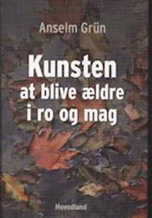 Bog, hæftet Kunsten at blive ældre i ro og mag af Anselm Grün