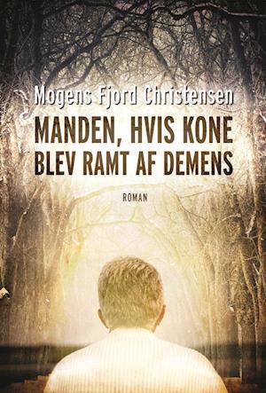 Manden, hvis konen blev ramt af demens af Mogens Fjord Christensen