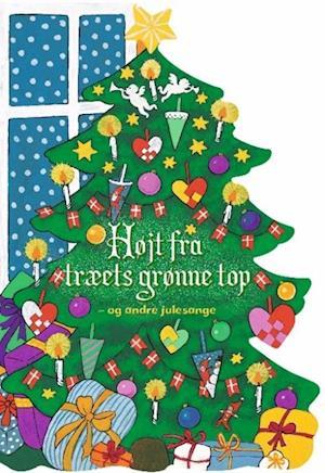 Bog papbog Højt fra træets grønne top - og andre julesange af Dina Gellert