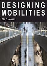 Designing Mobilities (Art and Urbanism, nr. 4)