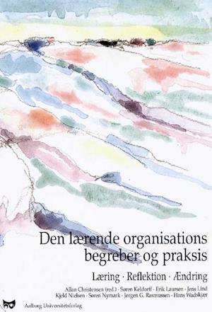Den Lærende organisations begreber og praksis af Allan Christensen (red.)
