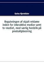 Reguleringen af skjult reklame indenfor interaktive medier samt tv-mediet, med særlig henblik på produktplacering