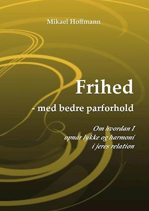 Bog, paperback Frihed - med bedre parforhold af Mikael Hoffmann