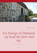 Fra Sverige til Danmark -og hvad det førte med sig.