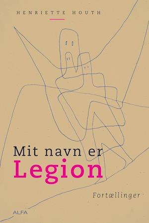 Bog hæftet Mit navn er Legion af Henriette Houth