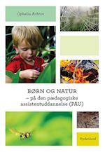 Børn og natur - på den pædagogiske assistentuddannelse (PAU) af Ophelia Achton