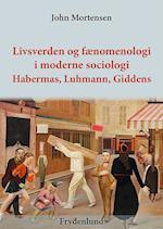 Livsverden og fænomenologi i moderne sociologi - Habermas, Luhmann og Giddens