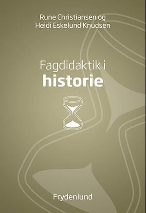 Bog hæftet Fagdidaktik i historie af Rune Christiansen Heidi Eskelund Knudsen