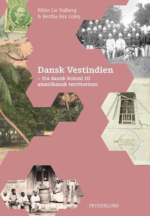 Bog hæftet Dansk Vestindien af Rikke Lie Halberg Bertha Rex Coley