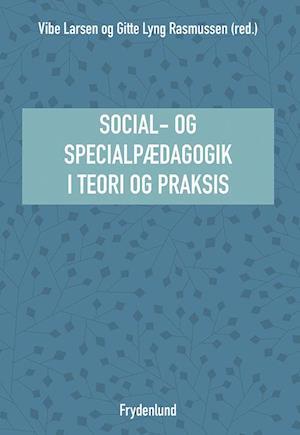 Bog hæftet Social- og specialpædagogik i teori og praksis af Vibe Larsen