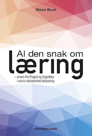 Bog, hæftet Al den snak om læring af Steen Beck