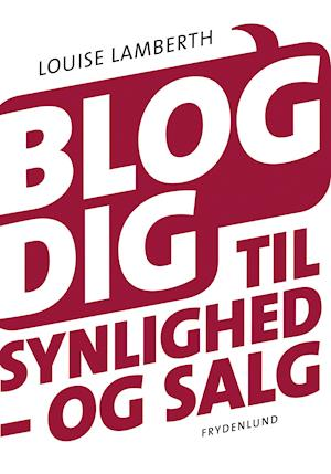 Blog dig til synlighed – og salg af Louise Lamberth