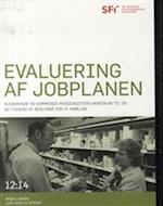 Evaluering af jobplanen (SFI - Det Nationale Forskningscenter for Velfærd, nr. 12)