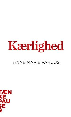 Kærlighed af Anne Marie Pahuus