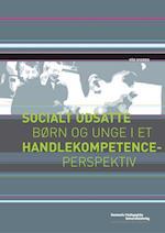 Socialt udsatte børn og unge i et handlekompetenceperspektiv