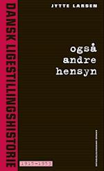 Også andre hensyn. Dansk ligestillingshistorie 1915-1953 (Dansk ligestillingshistorie 2)