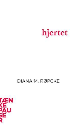 Bog hæftet Hjertet af Diana M. Røpcke