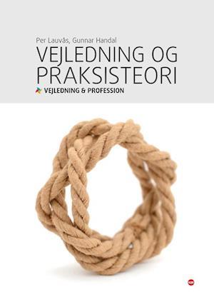 Bog hæftet Vejledning og praksisteori af Gunnar Handal Per Lauvås