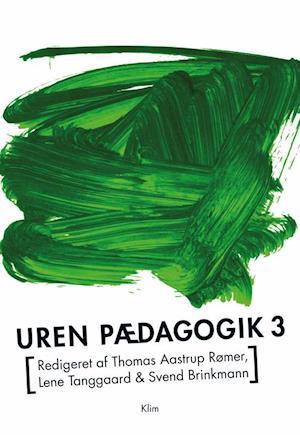 Bog, hæftet Uren pædagogik 3 af Lene Tanggaard, Thomas Aastrup Rømer, Svend Brinkmann (red.)