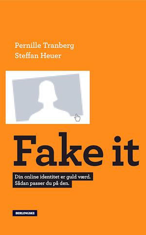 Fake It af Pernille Tranberg Steffan Heuer