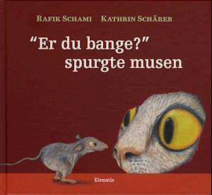 """""""Er du bange?"""" spurgte musen"""