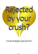 Rejected by your crush?
