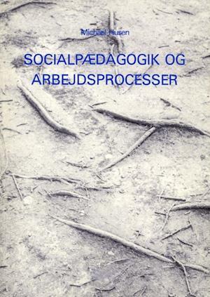 Socialpædagogik og Arbejdsprocesser