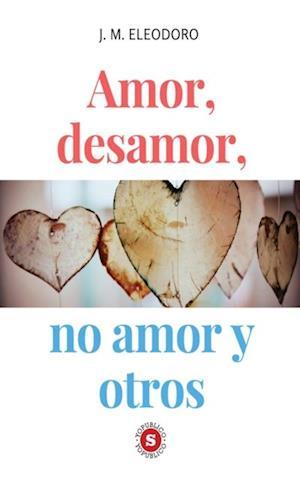 Amor, desamor, no amor y otros