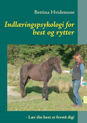Indlæringspsykologi for hest og rytter af Bettina Hvidemose
