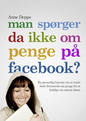 Man spørger da ikke om penge på Facebook? af Anne Deppe
