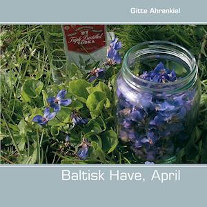 Baltisk Have April af Gitte Ahrenkiel