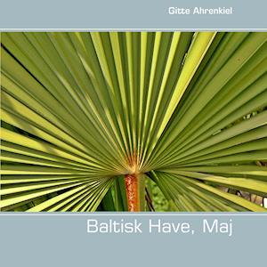 Baltisk Have, Maj af Gitte Ahrenkiel