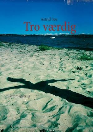 Bog, paperback Tro værdig af Astrid Søe