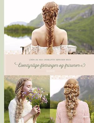 Bog, indbundet Eventyrlige fletninger og frisurer af Linda, Mia Charlotte Sønvisen Bech
