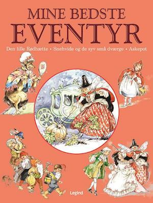 Mine bedste eventyr - Askepot, Den lille rødhætte, Snehvide og de syv små dværge
