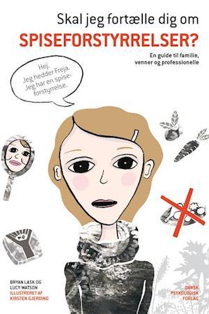 Bog, hæftet Skal jeg fortælle dig om spiseforstyrrelser? af Bryan Lask, Lucy Watson