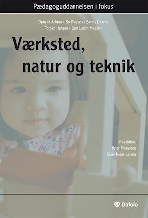 Værksted, natur og teknik af Torben Hansen, Bent Leicht Madsen, Ophelia Achton