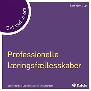 Det ved vi om Professionelle læringsfællesskaber af Lars Qvortrup