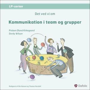 Det ved vi om kommunikation i team og grupper af Preben Olund Kirkegaard, Dordy Wilson