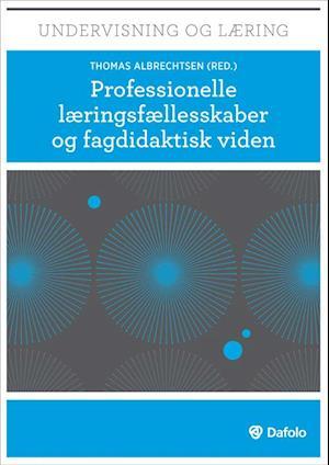 Professionelle læringsfællesskaber og fagdidaktisk viden af Dorthe Carlsen, Ane Qvortrup, Roland Hachmann