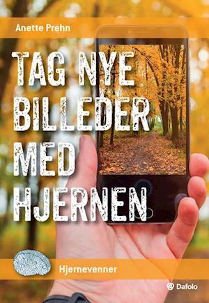 Bog, paperback Tag nye billeder med hjernen af Anette Prehn