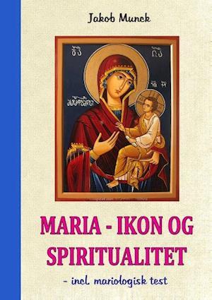 Bog, paperback Maria - ikon og spiritualitet af Jakob Munck