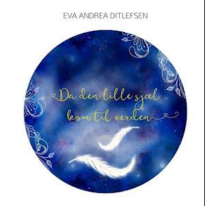 Bog, hardback Da den lille sjæl kom til verden af Eva Andrea Ditlefsen